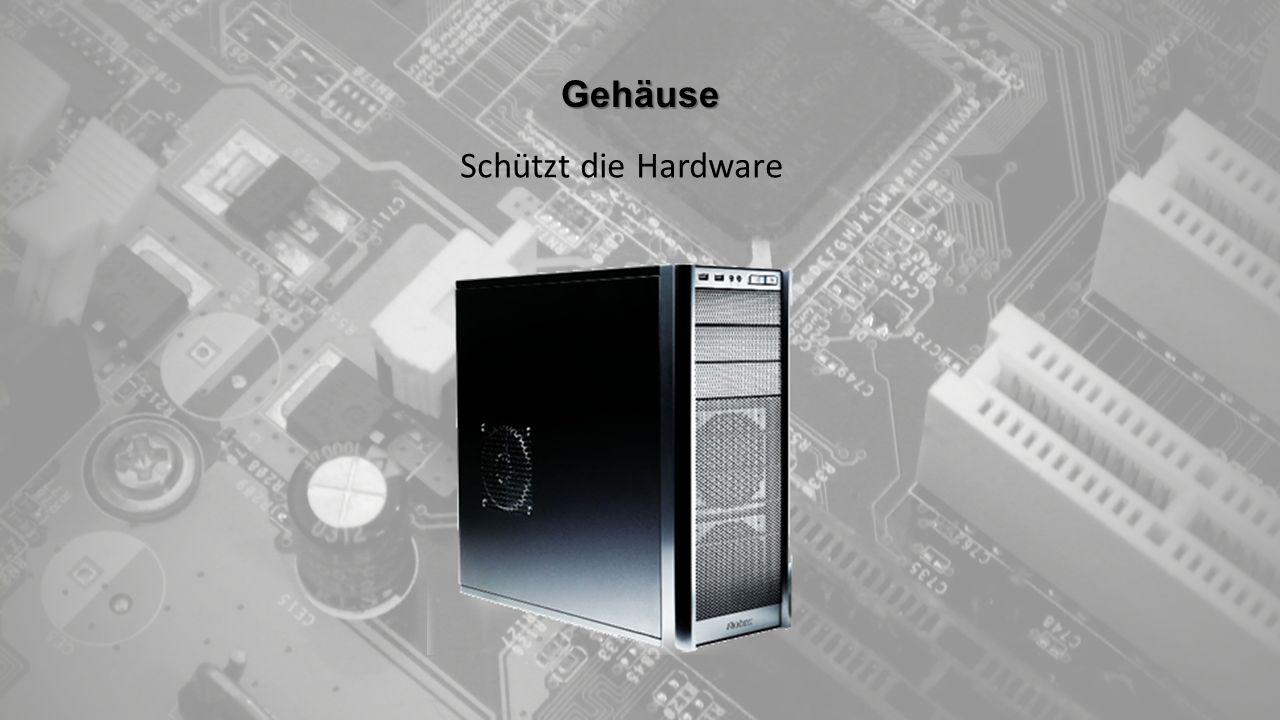 Gehäuse Schützt die Hardware
