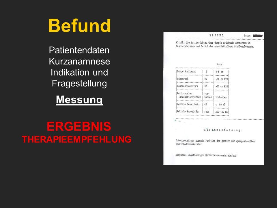 Befund Patientendaten Kurzanamnese Indikation und Fragestellung Messung ERGEBNIS THERAPIEEMPFEHLUNG