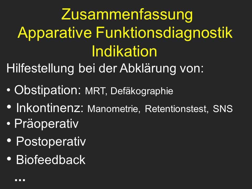 Zusammenfassung Apparative Funktionsdiagnostik Indikation Hilfestellung bei der Abklärung von: Obstipation: MRT, Defäkographie Inkontinenz: Manometrie