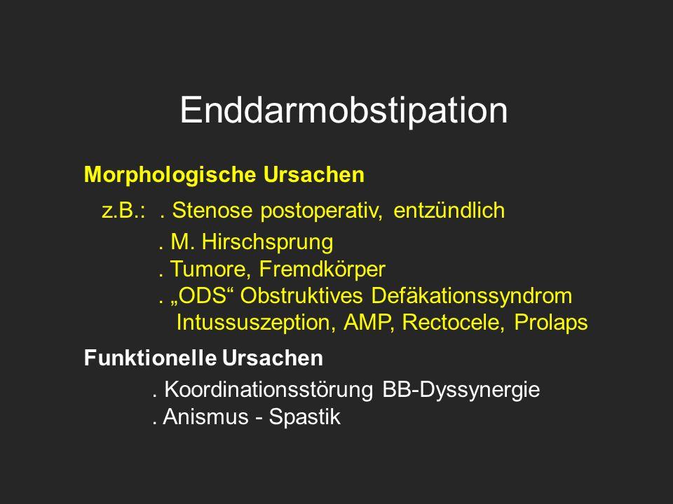 """Enddarmobstipation Morphologische Ursachen z.B.:. Stenose postoperativ, entzündlich. M. Hirschsprung. Tumore, Fremdkörper. """"ODS"""" Obstruktives Defäkati"""