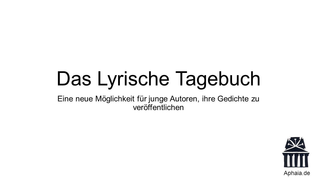 Das Lyrische Tagebuch Eine neue Möglichkeit für junge Autoren, ihre Gedichte zu veröffentlichen Aphaia.de