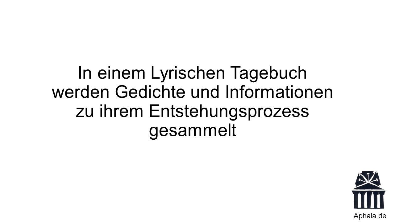 In einem Lyrischen Tagebuch werden Gedichte und Informationen zu ihrem Entstehungsprozess gesammelt Aphaia.de