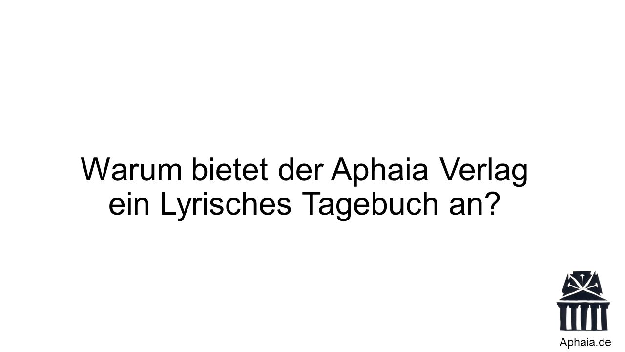 Warum bietet der Aphaia Verlag ein Lyrisches Tagebuch an Aphaia.de