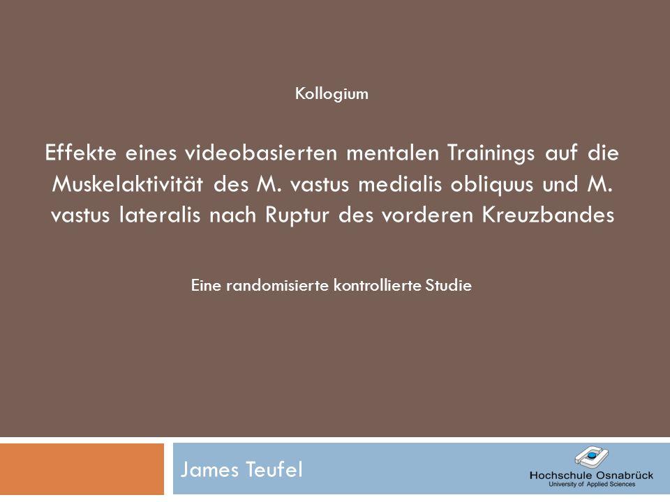 James Teufel Kollogium Effekte eines videobasierten mentalen Trainings auf die Muskelaktivität des M. vastus medialis obliquus und M. vastus lateralis