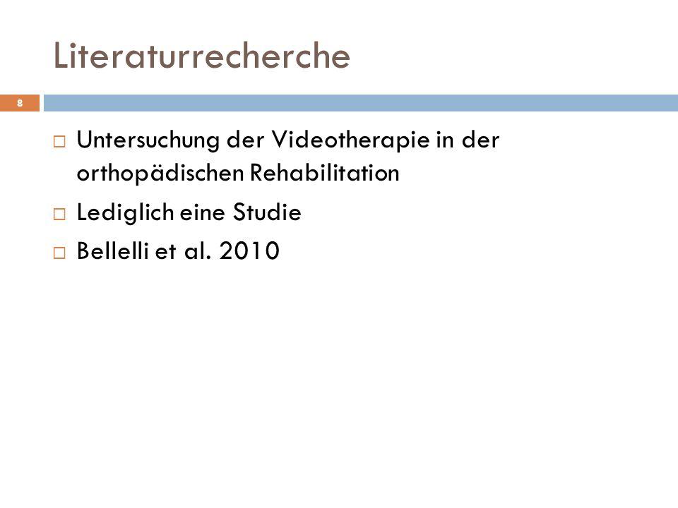 Literaturrecherche 8  Untersuchung der Videotherapie in der orthopädischen Rehabilitation  Lediglich eine Studie  Bellelli et al. 2010