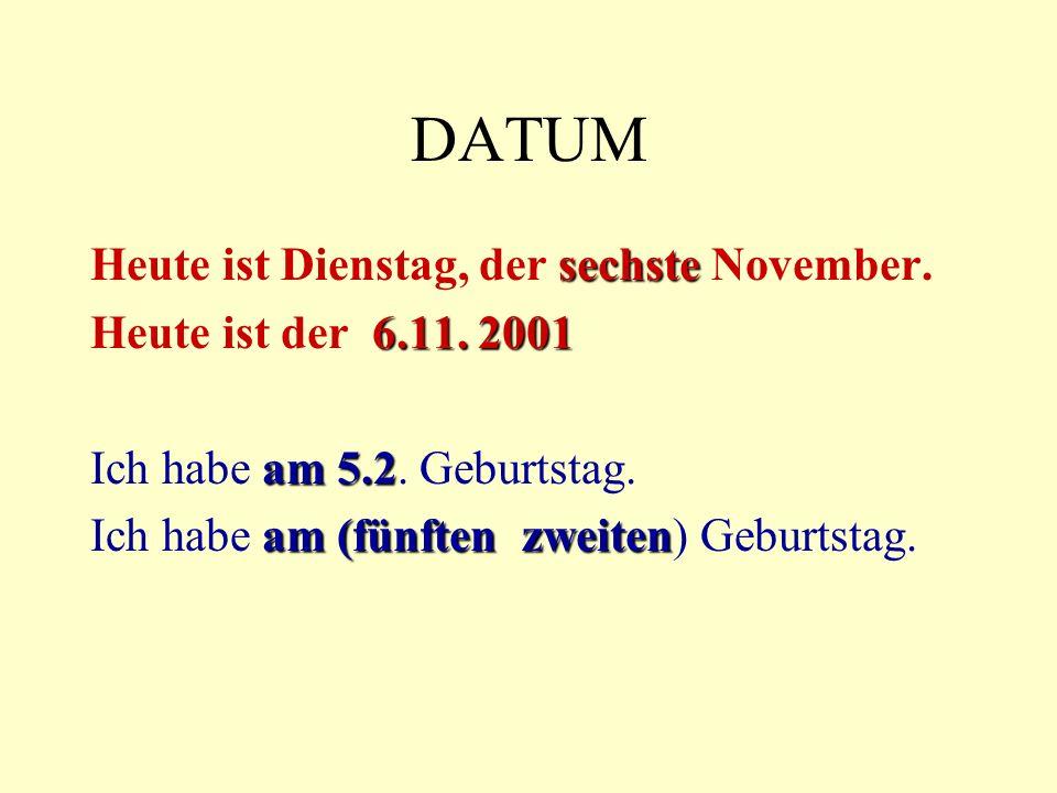 DATUM sechste Heute ist Dienstag, der sechste November.