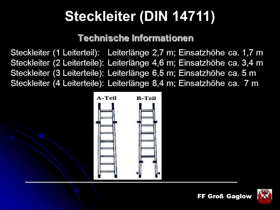 FF Groß Gaglow Technische Informationen Steckleiter (1 Leiterteil): Leiterlänge 2,7 m; Einsatzhöhe ca. 1,7 m Steckleiter (2 Leiterteile): Leiterlänge