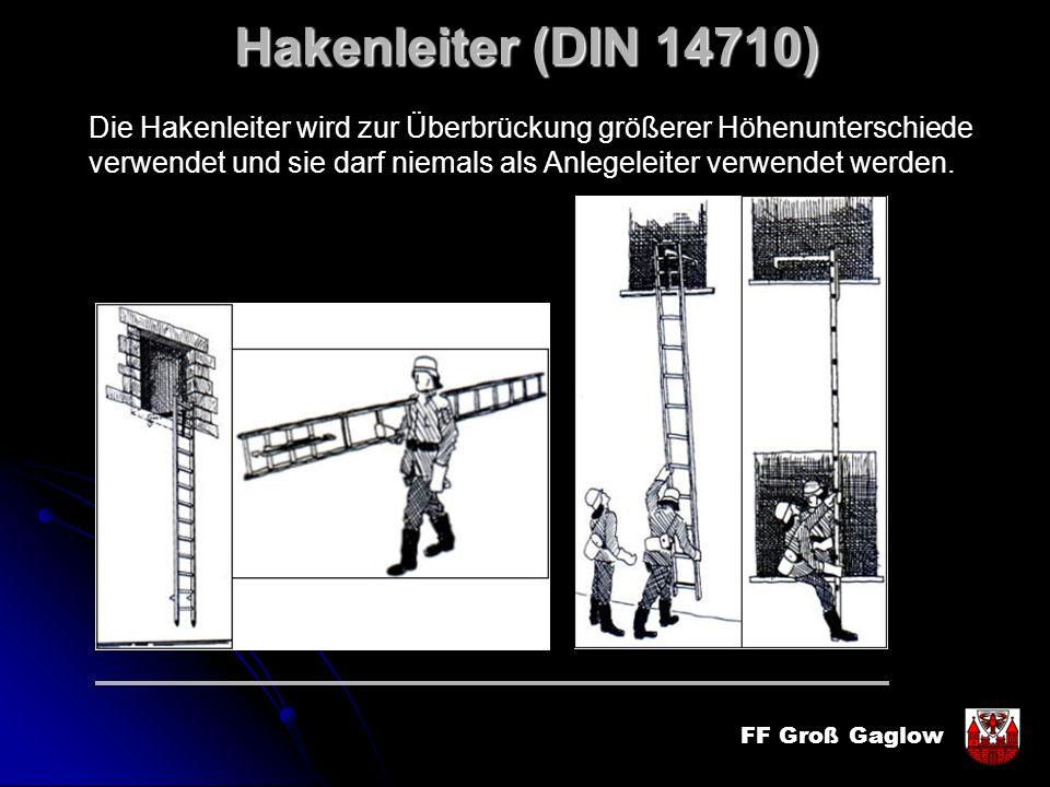 FF Groß Gaglow Hakenleiter (DIN 14710) Die Hakenleiter wird zur Überbrückung größerer Höhenunterschiede verwendet und sie darf niemals als Anlegeleite