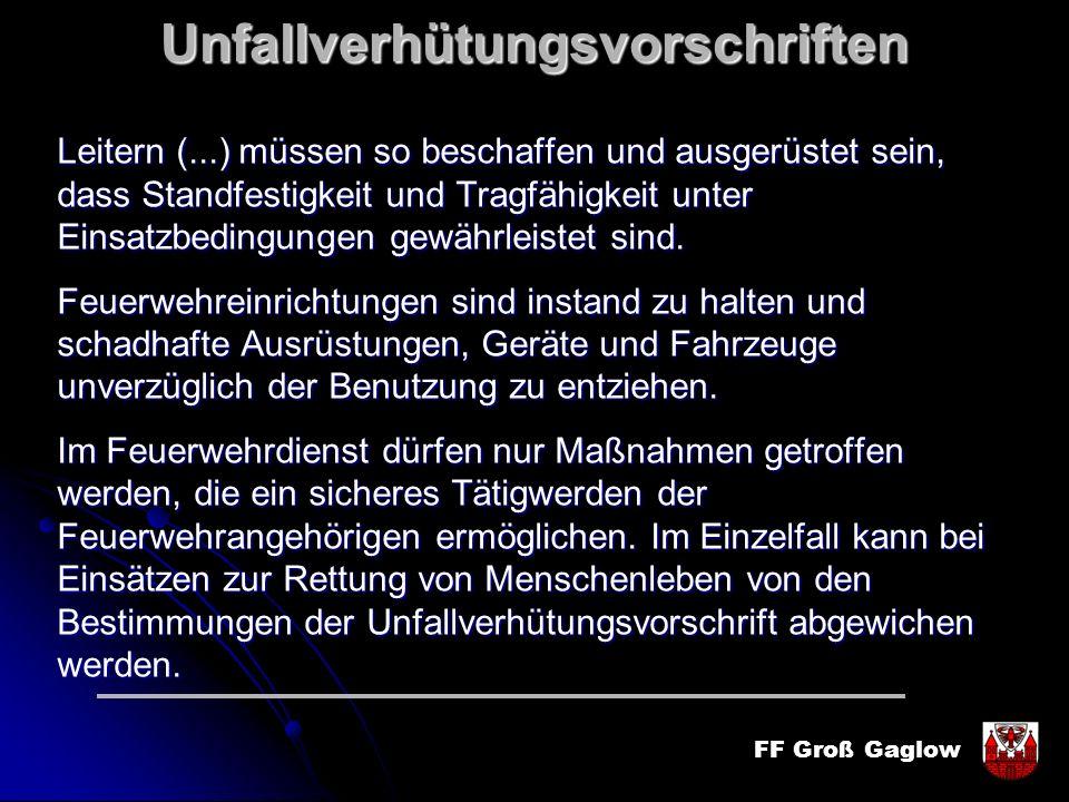 FF Groß GaglowUnfallverhütungsvorschriften Leitern (...) müssen so beschaffen und ausgerüstet sein, dass Standfestigkeit und Tragfähigkeit unter Einsa