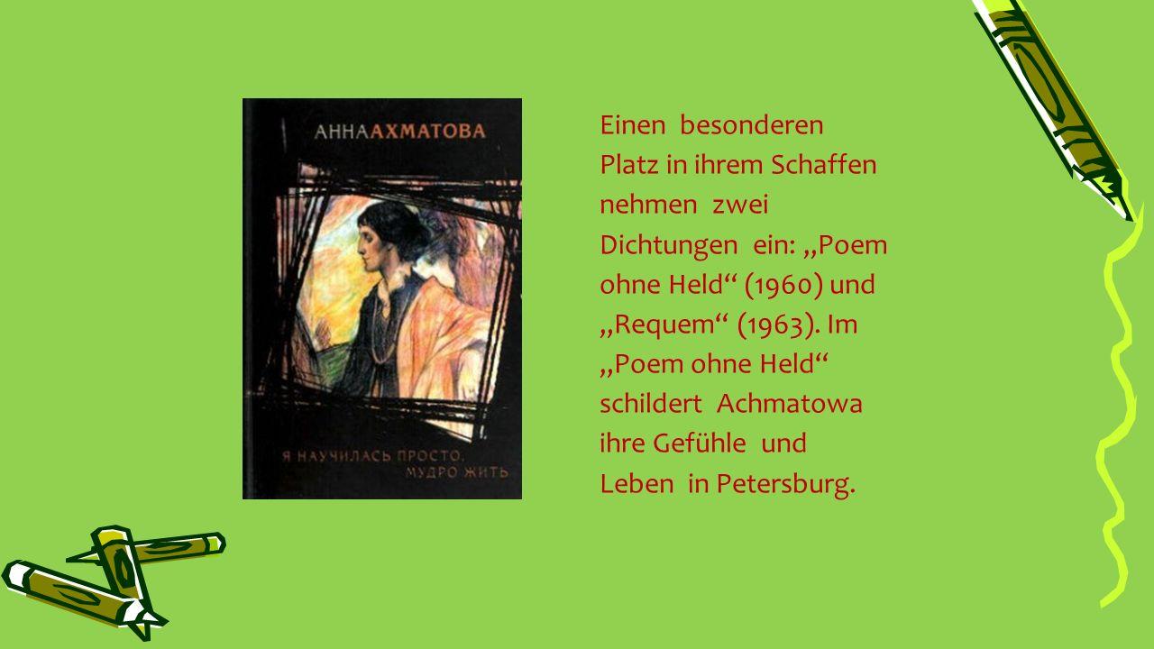 """Einen besonderen Platz in ihrem Schaffen nehmen zwei Dichtungen ein: """"Poem ohne Held"""" (1960) und """"Requem"""" (1963). Im """"Poem ohne Held"""" schildert Achmat"""