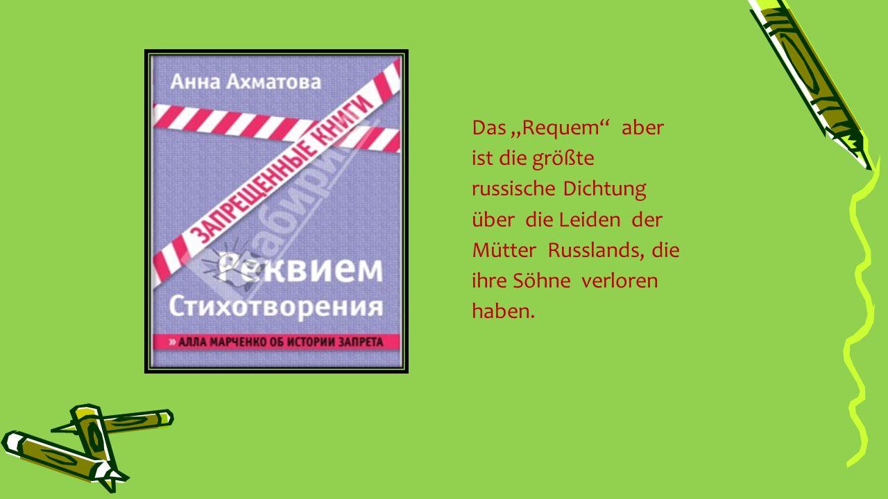 """Das """"Requem aber ist die größte russische Dichtung über die Leiden der Mütter Russlands, die ihre Söhne verloren haben."""