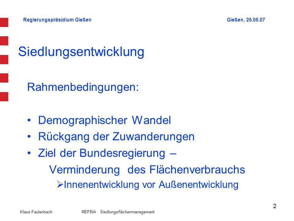 Regierungspräsidium GießenGießen, 25.05.07 Klaus Faulenbach REFINA Siedlungsflächenmanagement 2 Siedlungsentwicklung Rahmenbedingungen: Demographische