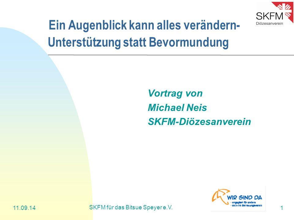 11.09.14 SKFM für das Bitsue Speyer e.V. 1 Ein Augenblick kann alles verändern- Unterstützung statt Bevormundung Vortrag von Michael Neis SKFM-Diözesa