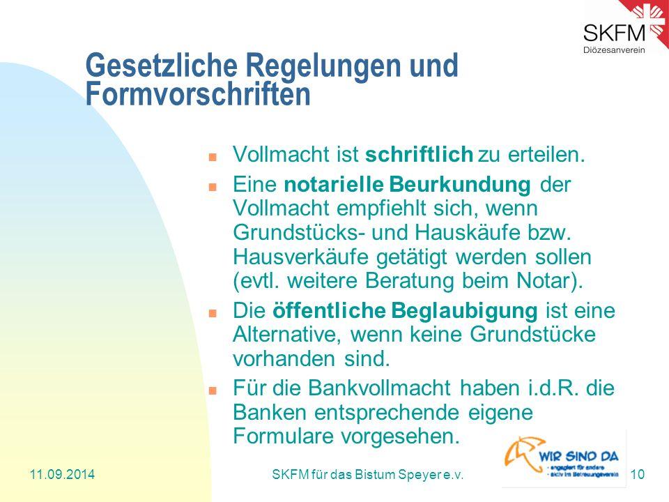 11.09.2014SKFM für das Bistum Speyer e.v.10 Gesetzliche Regelungen und Formvorschriften Vollmacht ist schriftlich zu erteilen. Eine notarielle Beurkun