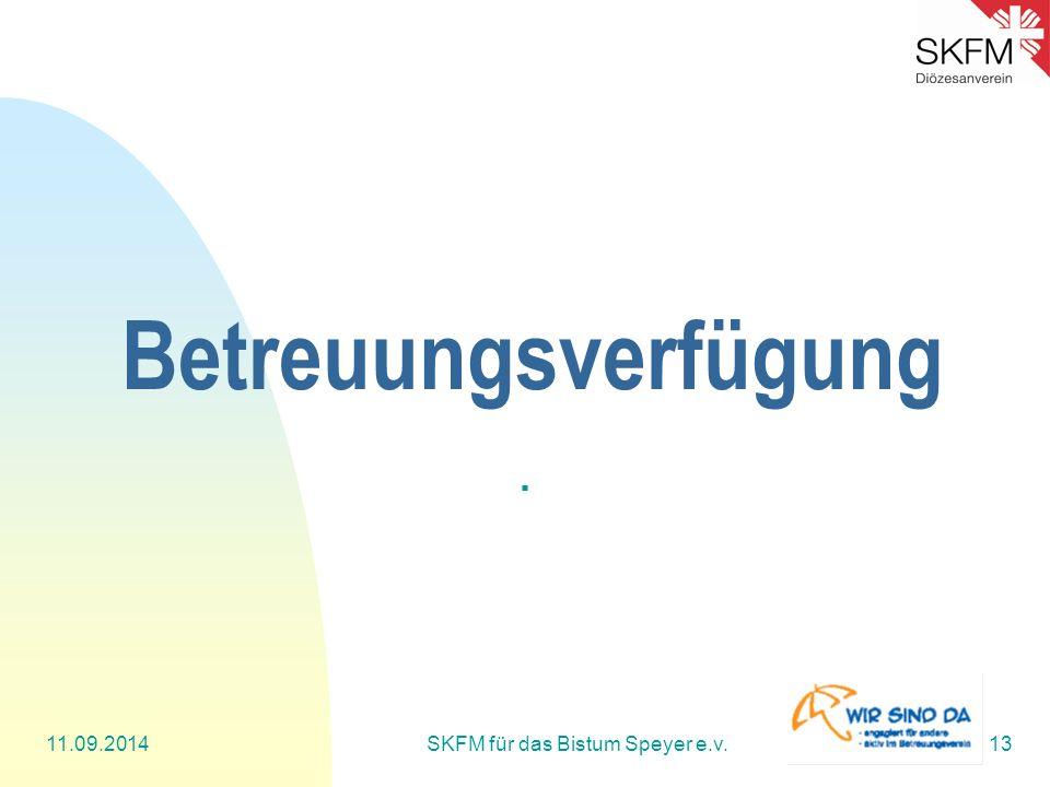 Betreuungsverfügung. 11.09.2014SKFM für das Bistum Speyer e.v.13
