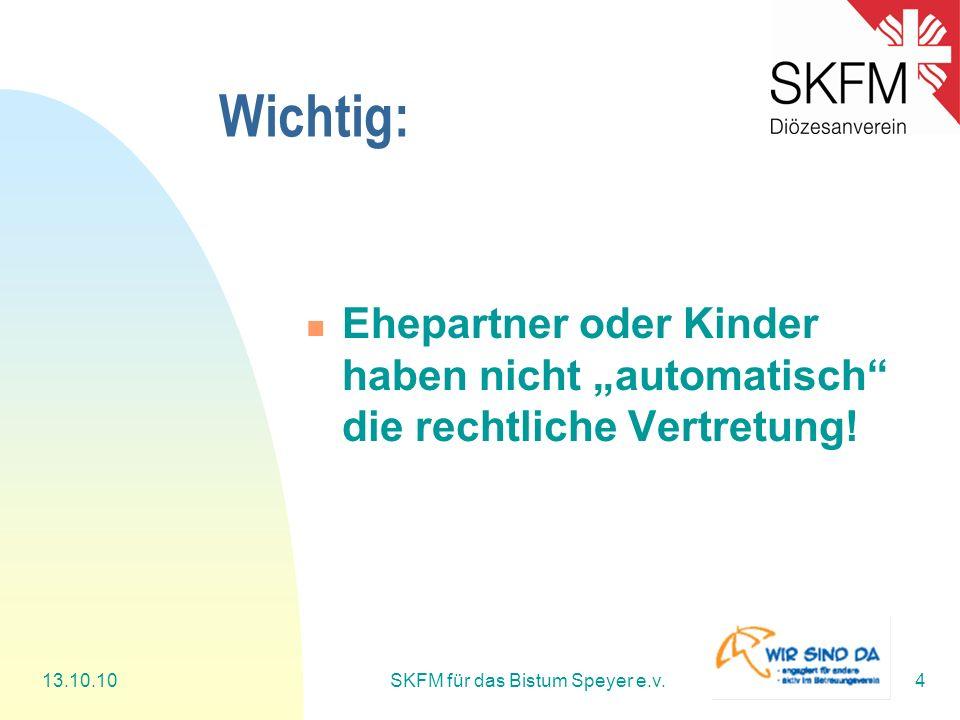 """13.10.10SKFM für das Bistum Speyer e.v.4 Wichtig: Ehepartner oder Kinder haben nicht """"automatisch"""" die rechtliche Vertretung!"""