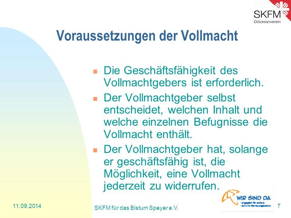 11.09.2014 SKFM für das Bistum Speyer e.V. 7 Voraussetzungen der Vollmacht Die Geschäftsfähigkeit des Vollmachtgebers ist erforderlich. Der Vollmachtg