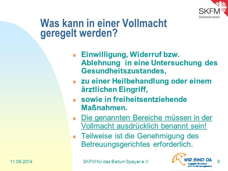 11.09.2014SKFM für das Bistum Speyer e.V.9 Was kann in einer Vollmacht geregelt werden? Einwilligung, Widerruf bzw. Ablehnung in eine Untersuchung des