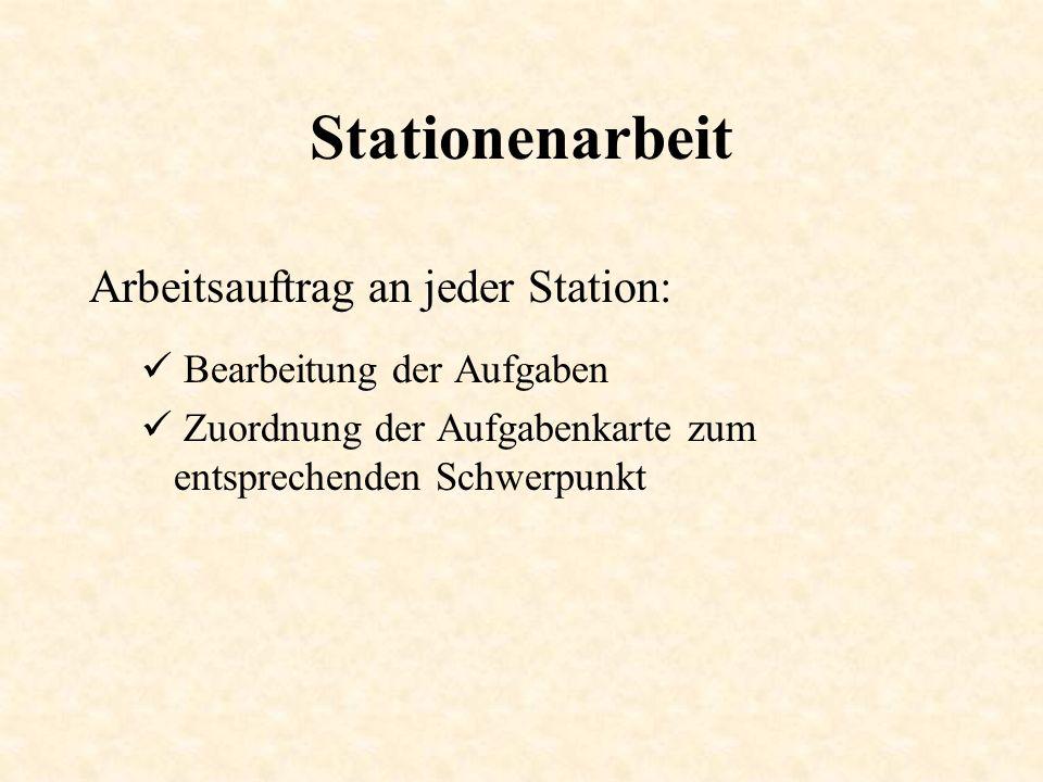 Stationenarbeit Arbeitsauftrag an jeder Station: Bearbeitung der Aufgaben Zuordnung der Aufgabenkarte zum entsprechenden Schwerpunkt