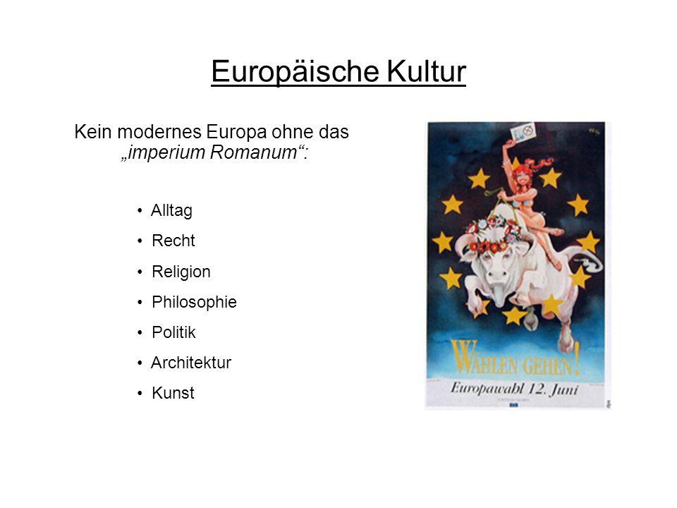 """Kein modernes Europa ohne das """"imperium Romanum : Alltag Recht Religion Philosophie Politik Architektur Kunst Europäische Kultur"""