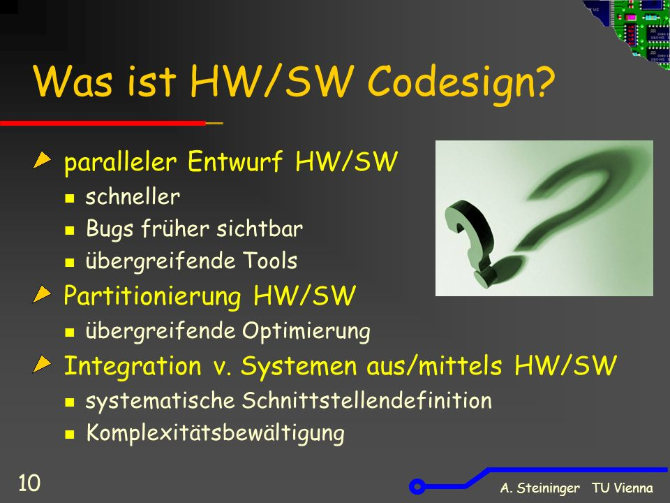 A. Steininger TU Vienna 10 Was ist HW/SW Codesign.