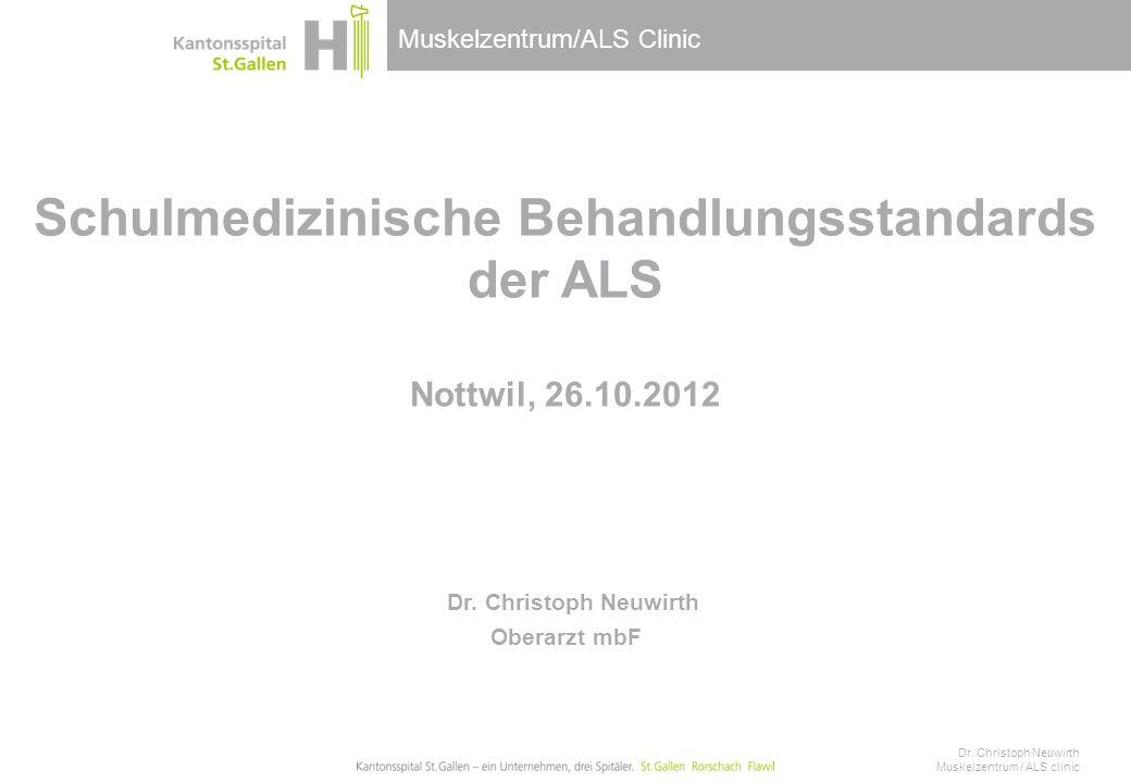 Muskelzentrum/ALS Clinic Schulmedizinische Behandlungsstandards der ALS Nottwil, 26.10.2012 Dr.