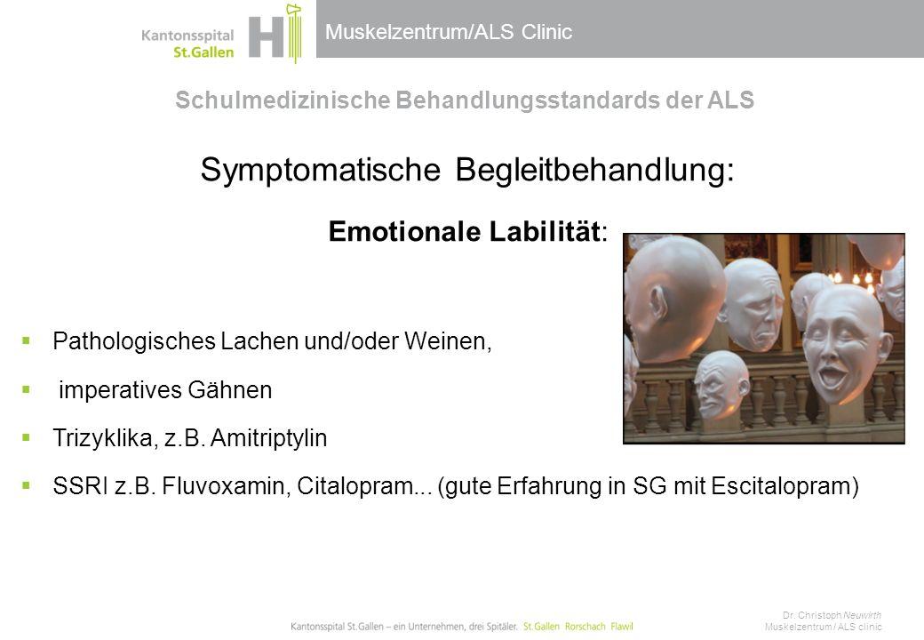 Muskelzentrum/ALS Clinic Schulmedizinische Behandlungsstandards der ALS Symptomatische Begleitbehandlung: Emotionale Labilität:  Pathologisches Lachen und/oder Weinen,  imperatives Gähnen  Trizyklika, z.B.