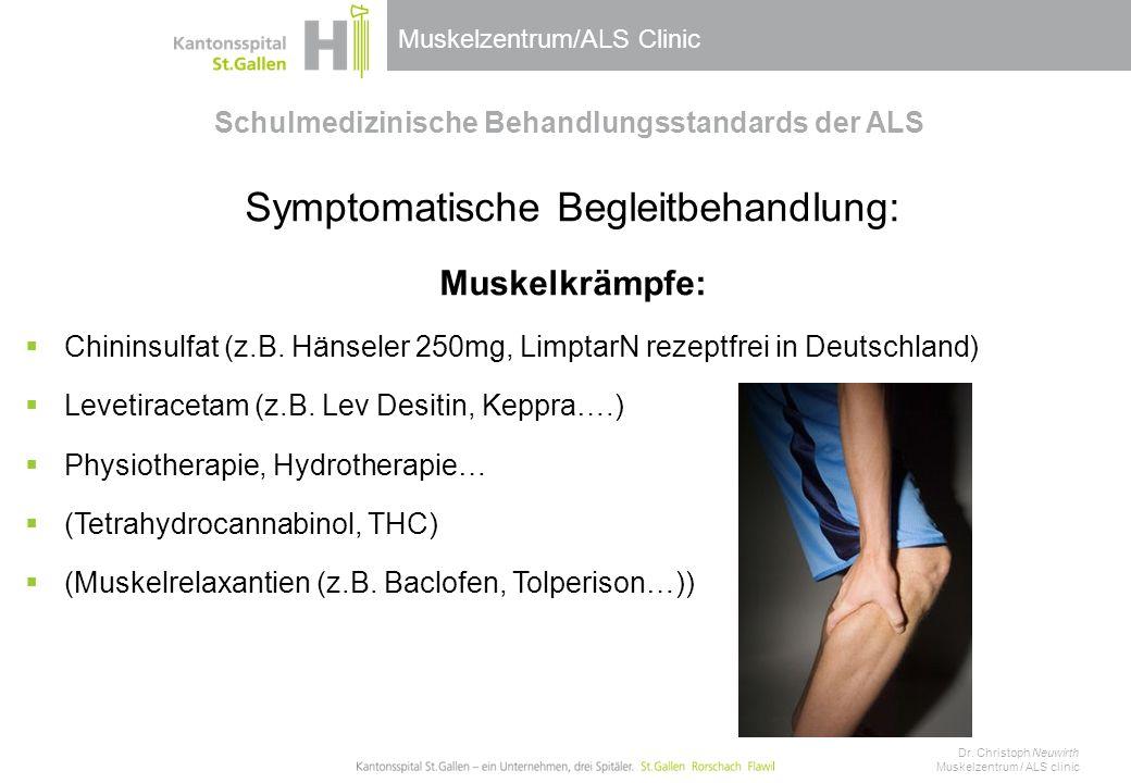 Muskelzentrum/ALS Clinic Schulmedizinische Behandlungsstandards der ALS Symptomatische Begleitbehandlung: Muskelkrämpfe:  Chininsulfat (z.B.
