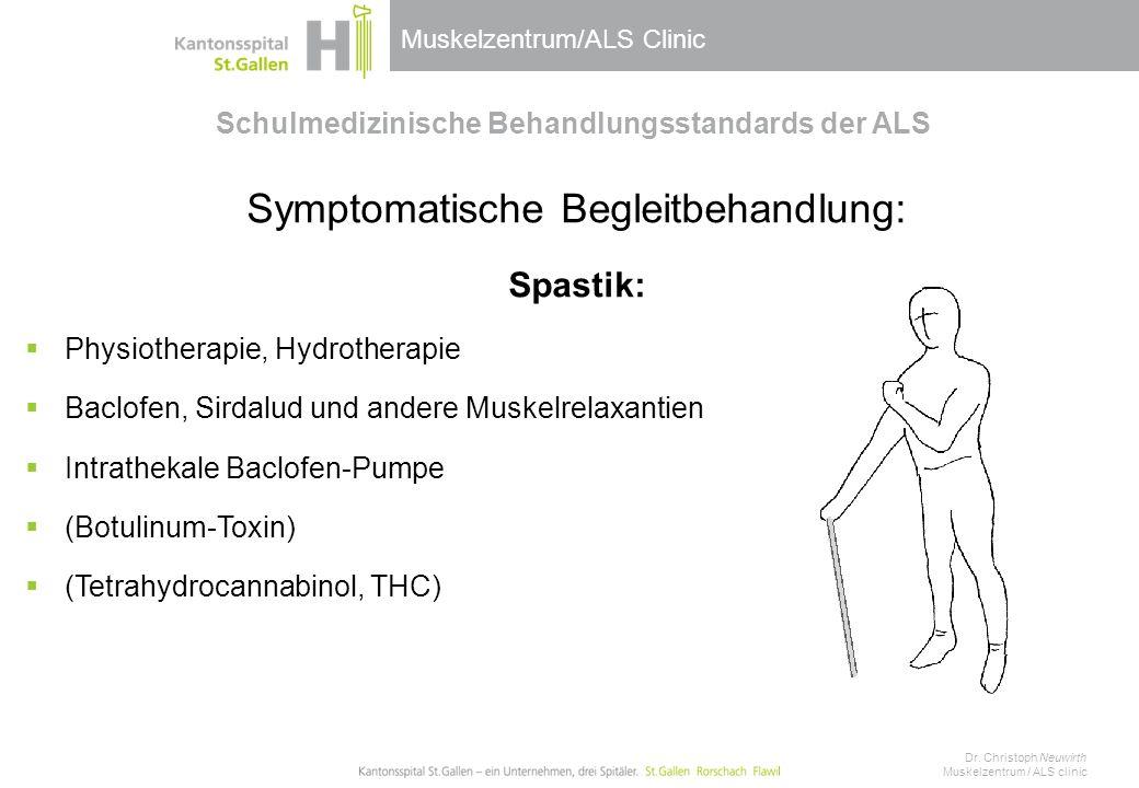 Muskelzentrum/ALS Clinic Schulmedizinische Behandlungsstandards der ALS Symptomatische Begleitbehandlung: Spastik:  Physiotherapie, Hydrotherapie  B