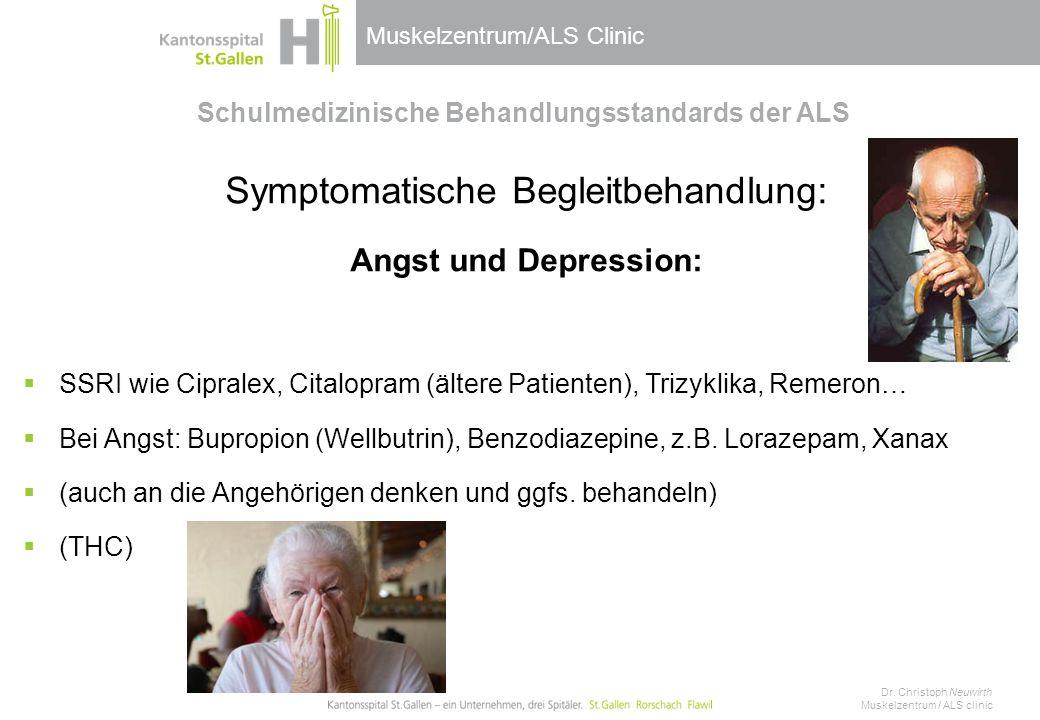 Muskelzentrum/ALS Clinic Schulmedizinische Behandlungsstandards der ALS Symptomatische Begleitbehandlung: Angst und Depression:  SSRI wie Cipralex, C