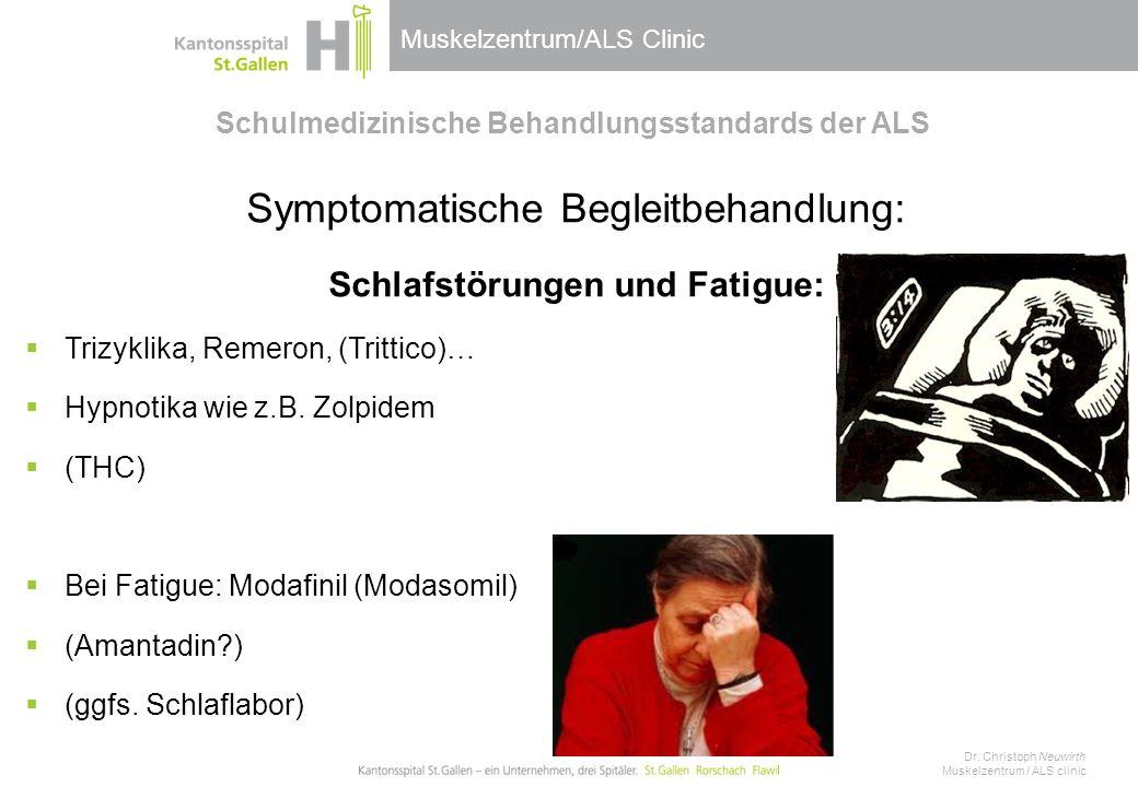Muskelzentrum/ALS Clinic Schulmedizinische Behandlungsstandards der ALS Symptomatische Begleitbehandlung: Schlafstörungen und Fatigue:  Trizyklika, Remeron, (Trittico)…  Hypnotika wie z.B.