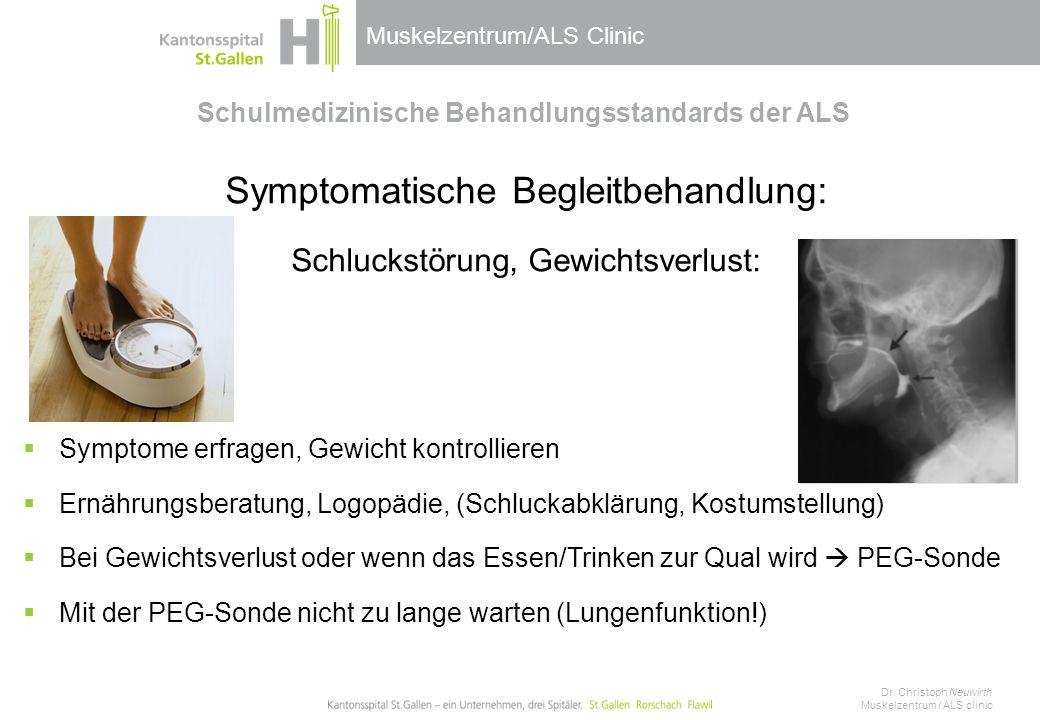 Muskelzentrum/ALS Clinic Schulmedizinische Behandlungsstandards der ALS Symptomatische Begleitbehandlung: Schluckstörung, Gewichtsverlust:  Symptome