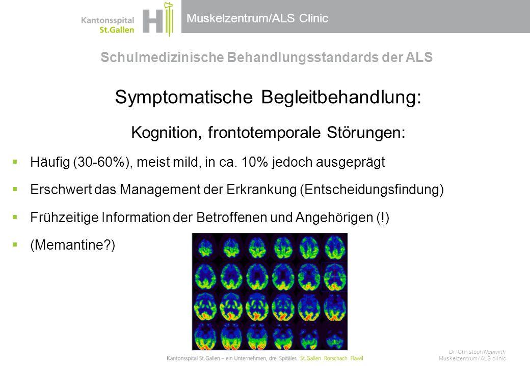 Muskelzentrum/ALS Clinic Schulmedizinische Behandlungsstandards der ALS Symptomatische Begleitbehandlung: Kognition, frontotemporale Störungen:  Häufig (30-60%), meist mild, in ca.