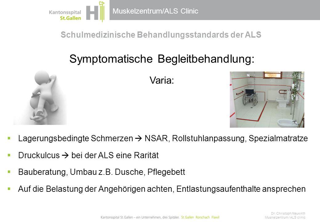 Muskelzentrum/ALS Clinic Schulmedizinische Behandlungsstandards der ALS Symptomatische Begleitbehandlung: Varia:  Lagerungsbedingte Schmerzen  NSAR,