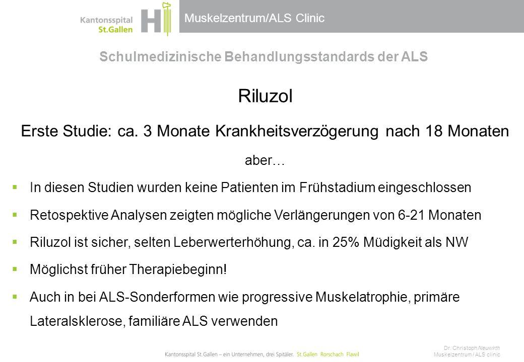 Muskelzentrum/ALS Clinic Schulmedizinische Behandlungsstandards der ALS Riluzol Erste Studie: ca. 3 Monate Krankheitsverzögerung nach 18 Monaten aber…