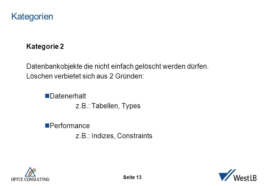 Seite 13 Kategorien Kategorie 2 Datenbankobjekte die nicht einfach gelöscht werden dürfen. Löschen verbietet sich aus 2 Gründen: Datenerhalt z.B.: Tab