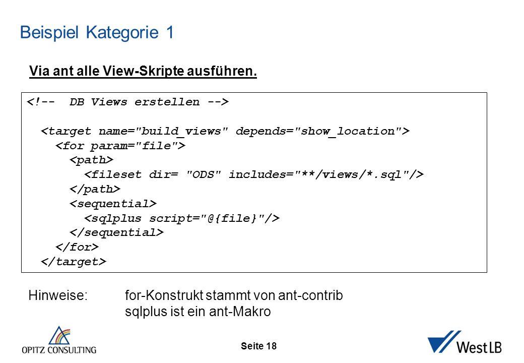 Seite 18 Beispiel Kategorie 1 Hinweise: for-Konstrukt stammt von ant-contrib sqlplus ist ein ant-Makro Via ant alle View-Skripte ausführen.