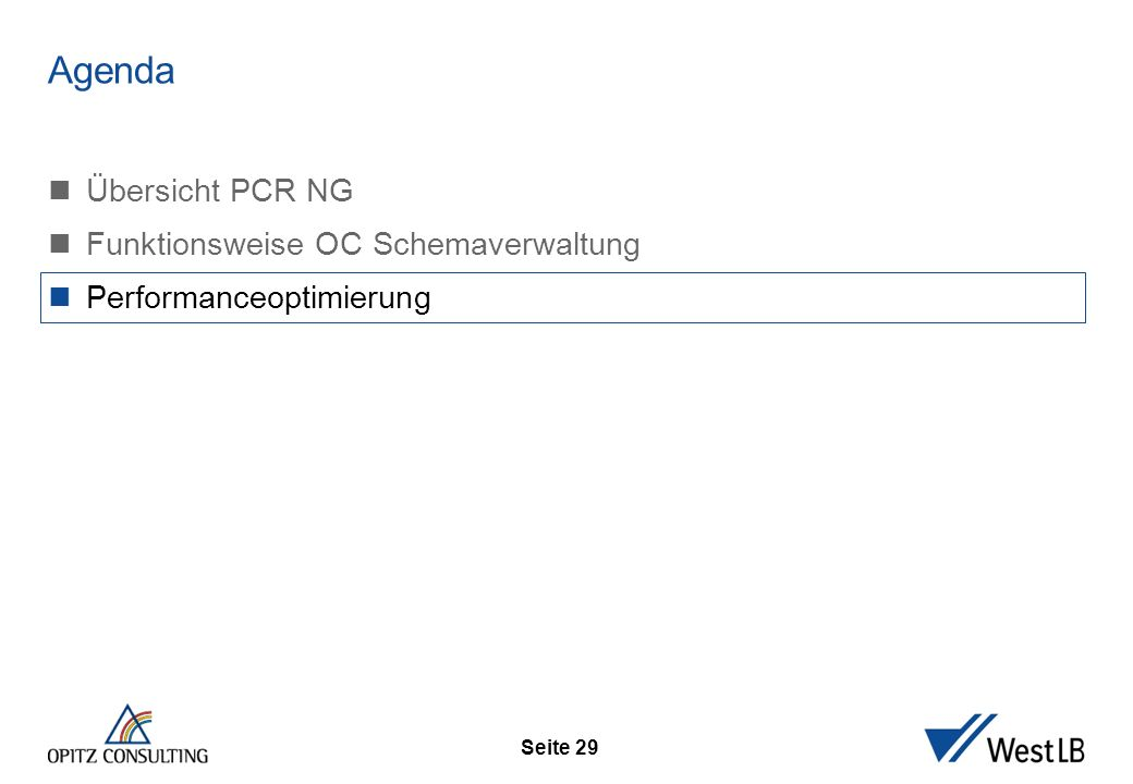 Seite 29 Performanceo ptimierung Übersicht PCR NG Funktionsweise OC Schemaverwaltung Performanceoptimierung Agenda