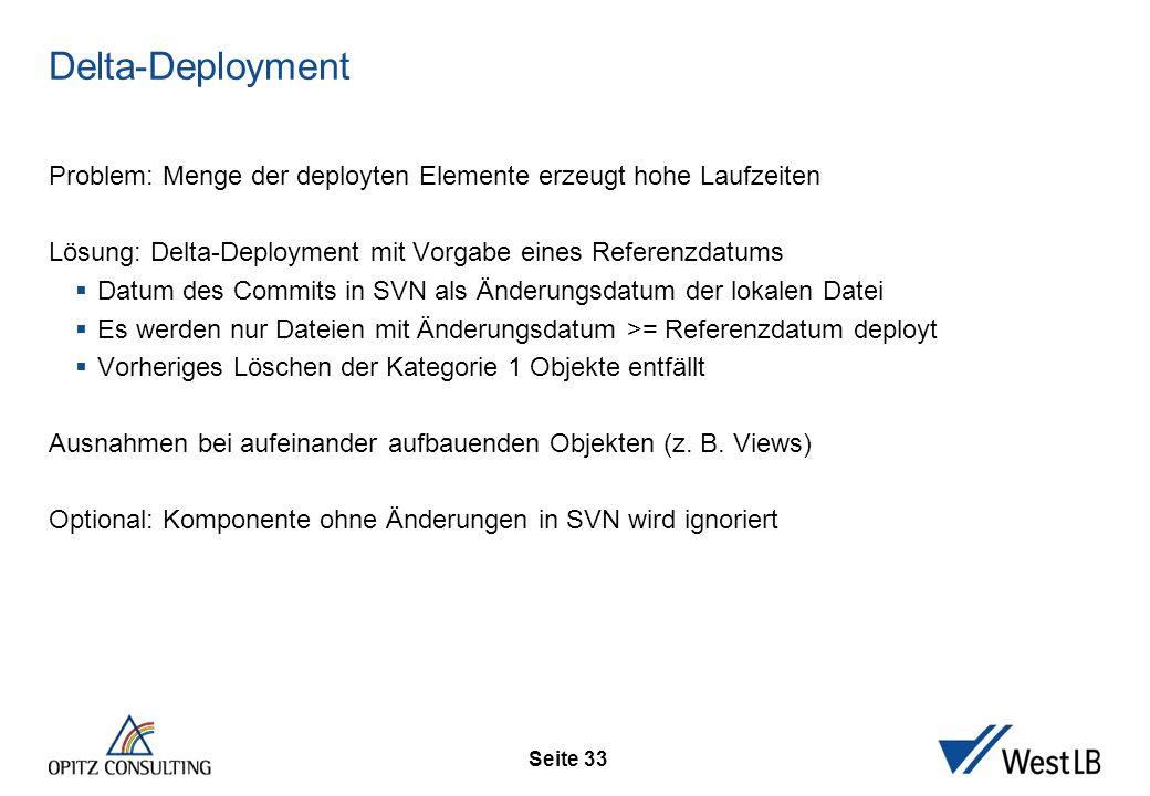 Seite 33 Delta-Deployment Problem: Menge der deployten Elemente erzeugt hohe Laufzeiten Lösung: Delta-Deployment mit Vorgabe eines Referenzdatums  Da