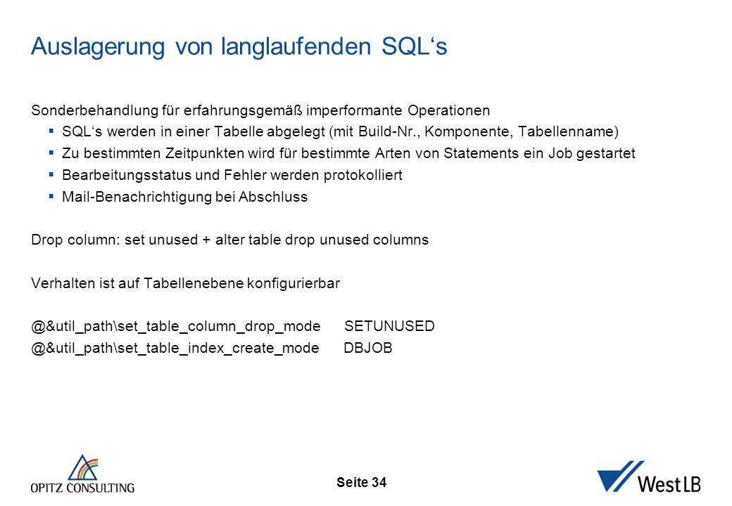Seite 34 Auslagerung von langlaufenden SQL's Sonderbehandlung für erfahrungsgemäß imperformante Operationen  SQL's werden in einer Tabelle abgelegt (