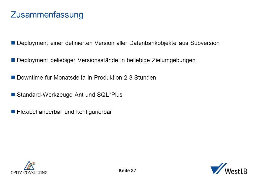 Seite 37 Zusammenfassung Deployment einer definierten Version aller Datenbankobjekte aus Subversion Deployment beliebiger Versionsstände in beliebige