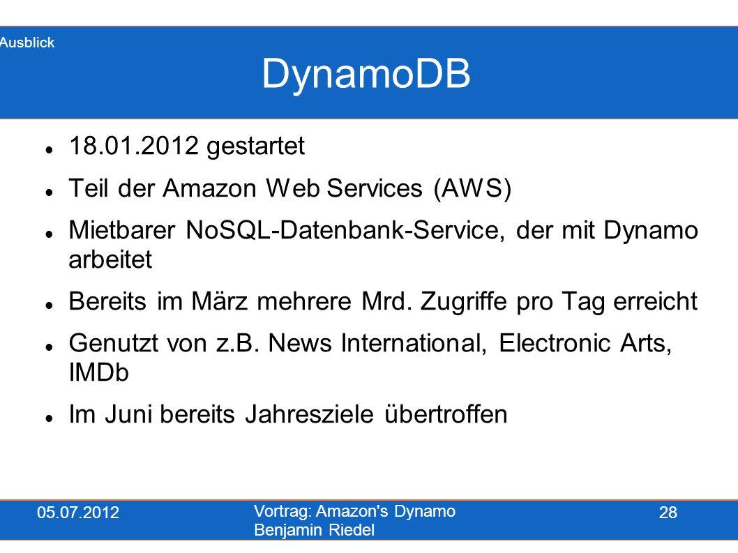 05.07.2012 Vortrag: Amazon's Dynamo Benjamin Riedel 28 DynamoDB 18.01.2012 gestartet Teil der Amazon Web Services (AWS) Mietbarer NoSQL-Datenbank-Serv