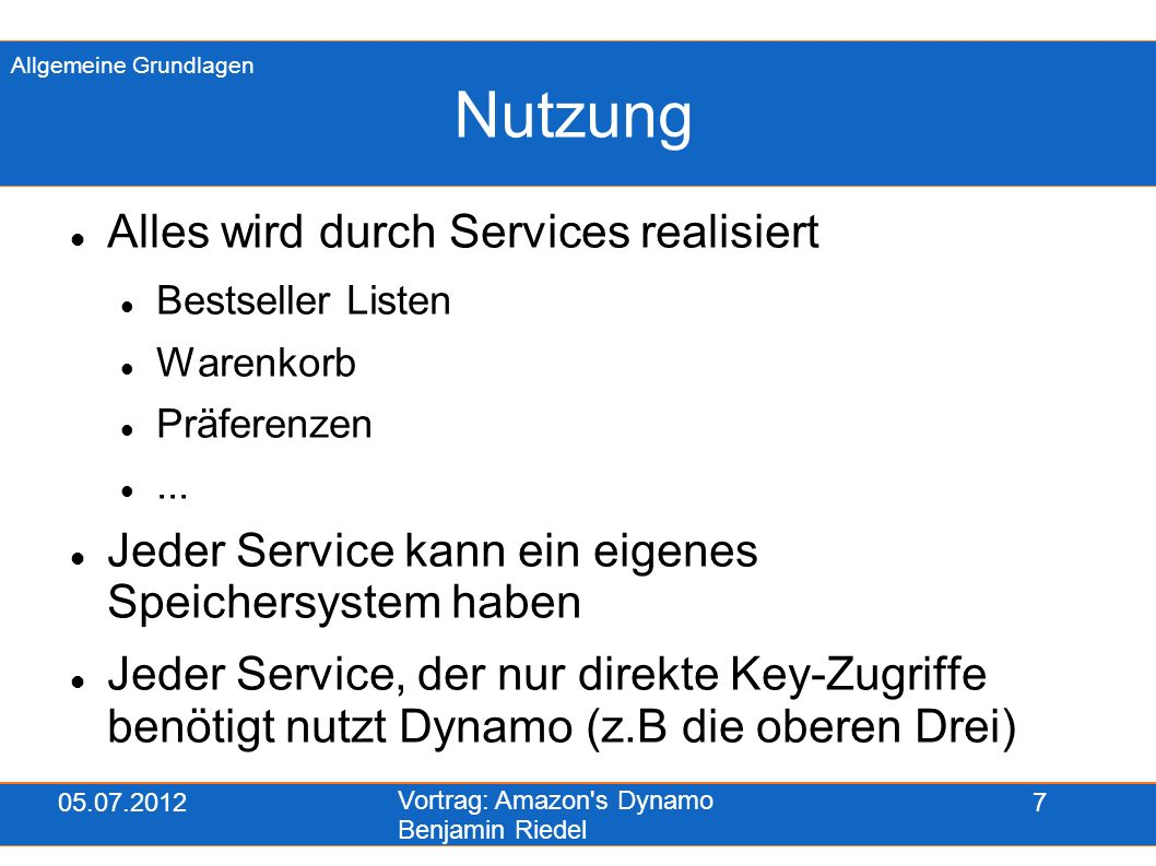 05.07.2012 Vortrag: Amazon s Dynamo Benjamin Riedel 28 DynamoDB 18.01.2012 gestartet Teil der Amazon Web Services (AWS) Mietbarer NoSQL-Datenbank-Service, der mit Dynamo arbeitet Bereits im März mehrere Mrd.