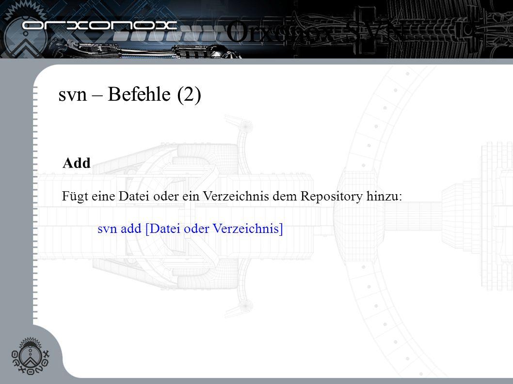 svn – Befehle (2) Add Fügt eine Datei oder ein Verzeichnis dem Repository hinzu: svn add [Datei oder Verzeichnis] Orxonox SVN