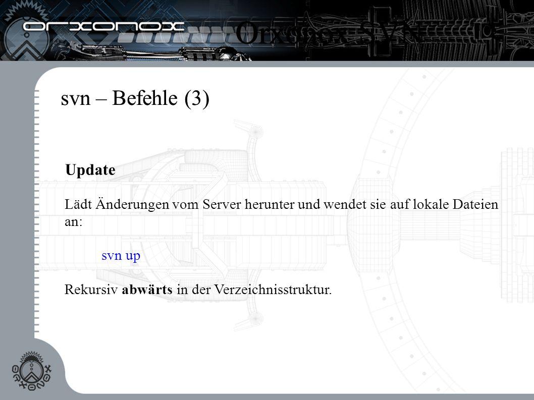 svn – Befehle (3) Update Lädt Änderungen vom Server herunter und wendet sie auf lokale Dateien an: svn up Rekursiv abwärts in der Verzeichnisstruktur.