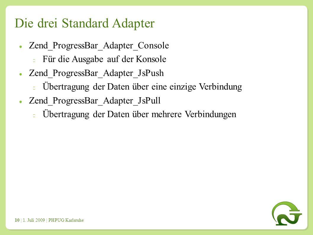 | 1. Juli 2009 | PHPUG Karlsruhe 1010 Die drei Standard Adapter ● Zend_ProgressBar_Adapter_Console Für die Ausgabe auf der Konsole ● Zend_ProgressBar_