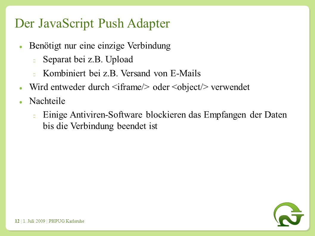 | 1. Juli 2009 | PHPUG Karlsruhe 1212 Der JavaScript Push Adapter ● Benötigt nur eine einzige Verbindung Separat bei z.B. Upload Kombiniert bei z.B. V