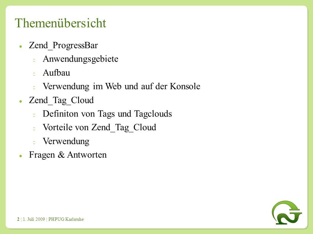 | 1. Juli 2009 | PHPUG Karlsruhe 2 Themenübersicht ● Zend_ProgressBar Anwendungsgebiete Aufbau Verwendung im Web und auf der Konsole ● Zend_Tag_Cloud