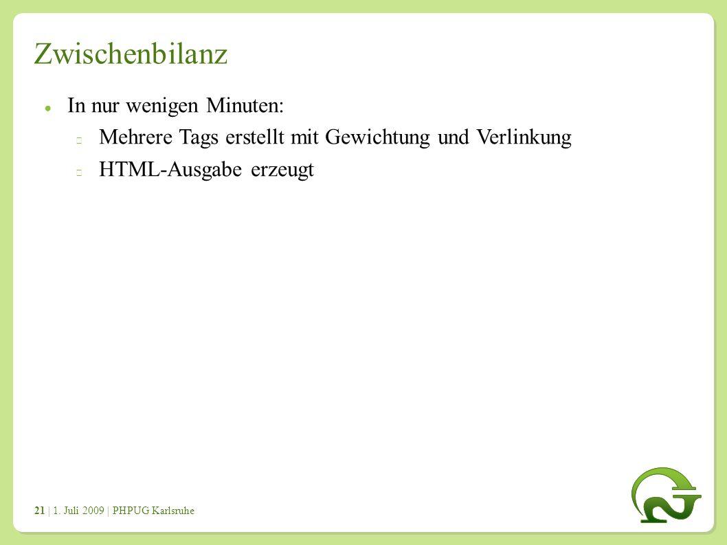 | 1. Juli 2009 | PHPUG Karlsruhe 2121 Zwischenbilanz ● In nur wenigen Minuten: Mehrere Tags erstellt mit Gewichtung und Verlinkung HTML-Ausgabe erzeug