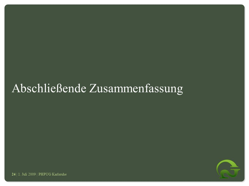 | 1. Juli 2009 | PHPUG Karlsruhe 2424 Abschließende Zusammenfassung ● Zend_ProgressBar ● Zend_Tag_Cloud ● Was sind Tags ● Vorteile von Zend_Tag_Cloud